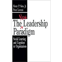 The New Leadership Paradigm: Social Learning and Cognition in Organizations by Henry P. Sims (1991-12-11)