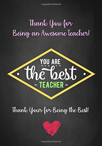 an Awesome Teacher! - You Are The Best Teacher - Thank You for Being The Best!: Inspirational Notebook - Journal for Teacher ... Quotes (Teacher Appreciation Gifts, Band 1) ()