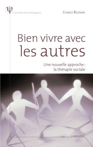 Bien vivre avec les autres : Une nouvelle approche : la thérapie sociale