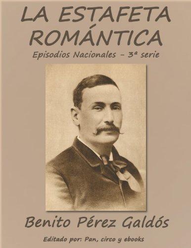 La estafeta romántica (Episodios nacionales) por Benito Pérez Galdós