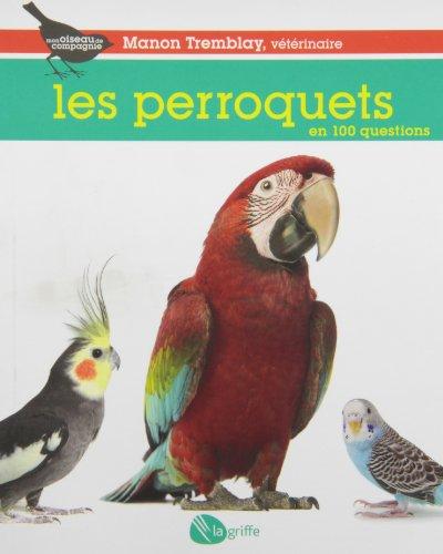 Les perroquets en 100 questions
