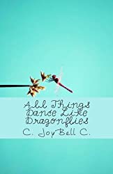 All Things Dance Like Dragonflies: Transmundane poetry designed for every ordinary day.