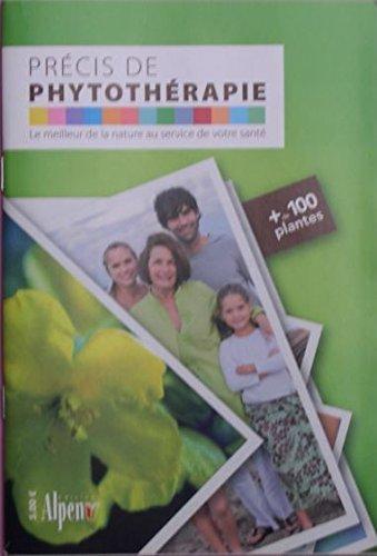Précis de phytothérapie - + de 100 plantes - Le meilleur de la nature au service de votre santé