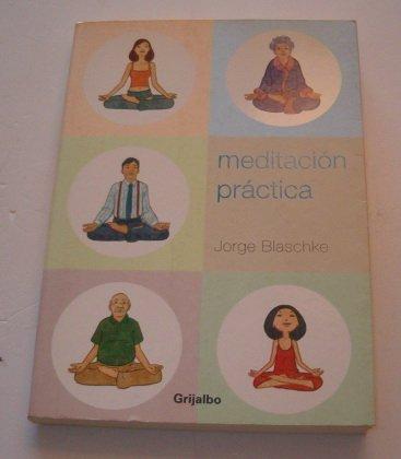 Meditacion practica (Autoayuda Y Superacion) por Jorge Blaschke