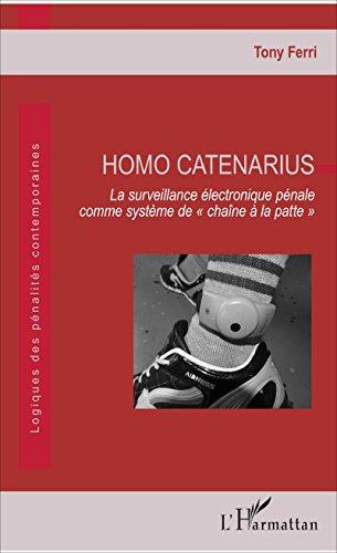 Homo Catenarius: La surveillance électronique pénale comme système de