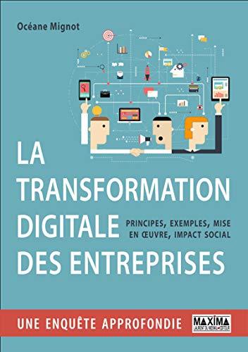 La transformation digitale des entreprises: Principes, exemples, mise en oeuvre, impact social par  Maxima
