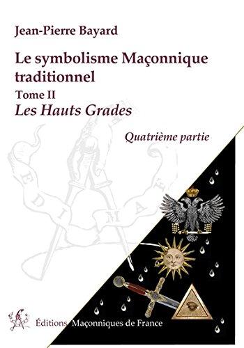 Le symbolisme Maonnique traditionnel - T2 : Les Hauts Grades - Quatrime partie