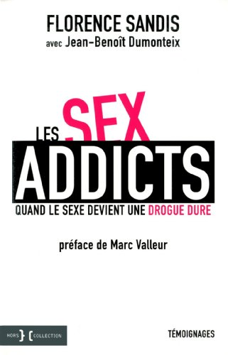 Les sex addicts : Quand le sexe devient une drogue dure par Florence Sandis, Jean-Benoît Dumonteix, Marc Valleur