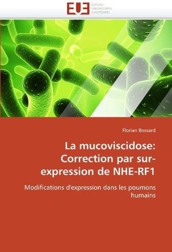 La mucoviscidose: Correction par sur-expression de NHE-RF1: Modifications d'expression dans les poumons humains (French Edition) by Florian Bossard (2011-05-19)