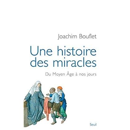 Une histoire des miracles. Du Moyen Âge à nos jours (HISTOIRE (H.C))