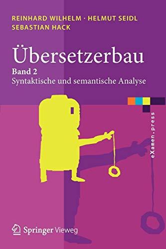 Übersetzerbau: Band 2: Syntaktische und semantische Analyse (eXamen.press)