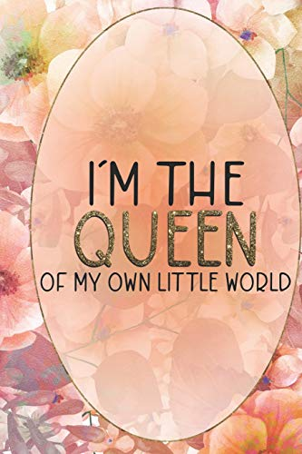 I'm The Queen Of My Own Little World: Princess Notebook Journal Ruled Lined Girl Women Writing Book Diary Composition School Notepad 120 Pages 6x9 Paperback Cute Nice Beautiful Creative Crown