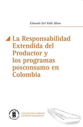 La Responsabilidad Extendida del Productor y los programas posconsumo en Colombia (Gestión ambiental, Facultad de Jurisprudencia nº 5) por Eduardo Valle Valle Del Mora