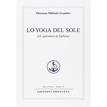 Lo Yoga Del Sole. Gli Splendori Di Tipheret