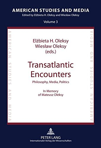 Transatlantic Encounters: Philosophy, Media, Politics. In Memory of Mateusz Oleksy (American Studies and Media)