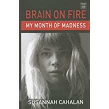 Brain on Fire: My Month of Madness by Susannah Cahalan (March 01,2013)