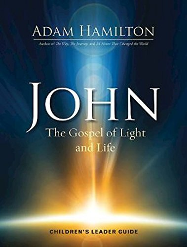 John Childrens Leader Guide The Gospel Of Light And Life John Series By Adam Hamilton 2015 12 15