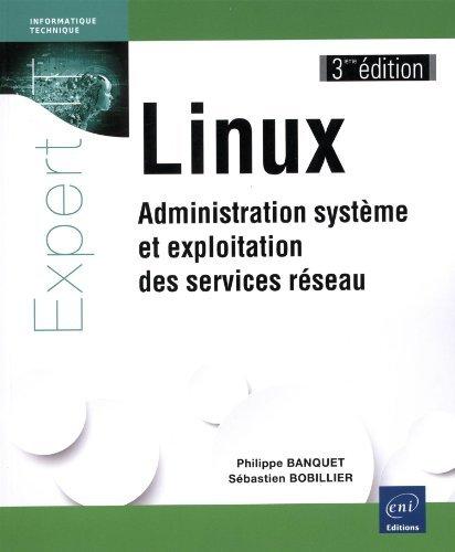 Linux - Administration système et exploitation des services réseau (3ième édition) de Philippe BANQUET Sébastien BOBILLIER (10 décembre 2014) Broché