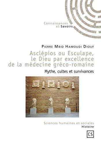 Livre gratuits en ligne Asclépios ou Esculape, le Dieu par excellence de la médecine gréco-romaine: Mythe, cultes et survivances epub, pdf