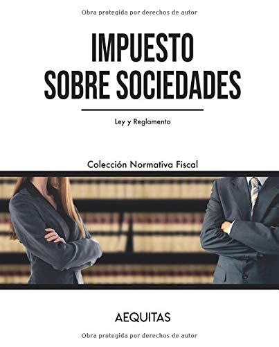 Impuesto sobre Sociedades: Ley y Reglamento (Colección Normativa Fiscal) por Aequitas Ediciones