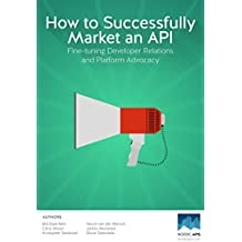 How to Successfully Market an API: Fine-tuning Developer Relations and Platform Advocacy