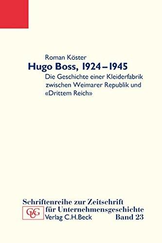 Hugo Boss, 1924-1945: Die Geschichte einer Kleiderfabrik zwischen Weimarer Republik und 'Drittem Reich' (Schriftenreihe zur Zeitschrift für Unternehmensgeschichte)