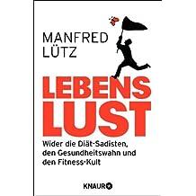 Lebenslust: Wider die Diät-Sadisten, den Gesundheitswahn und den Fitness-Kult (German Edition)