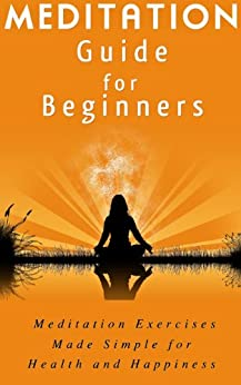 Meditation Guide for Beginners: Meditation Exercises Made Simple for Health and Happiness (Meditation How To) (English Edition) par [McKay, Meredith]