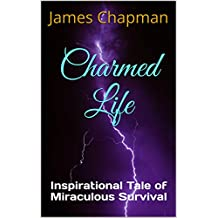 Charmed Life: Inspirational Tale of Miraculous Survival (English Edition)