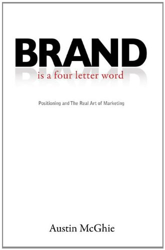 Brand Is A Four Letter Word Positioning And The Real Art Of Marketing