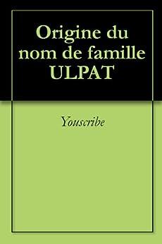 Origine du nom de famille ULPAT (Oeuvres courtes) par [Youscribe]