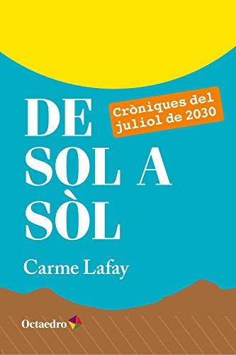De sol a sòl: Cròniques del juliol de 2030 (Horitzons) (Catalan Edition) por Carme Lafay Bertran