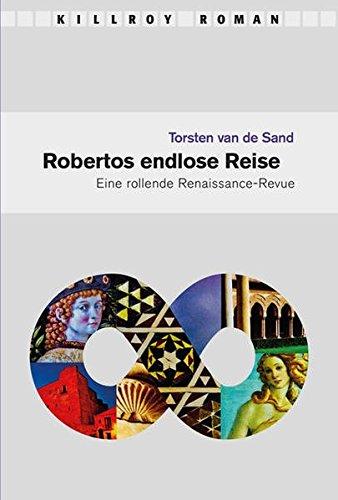 Robertos endlose Reise: Eine rollende Renaissance-Revue (Killroy Roman)