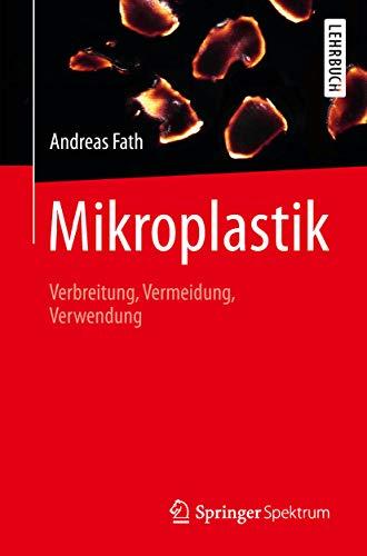 Mikroplastik: Verbreitung, Vermeidung, Verwendung -