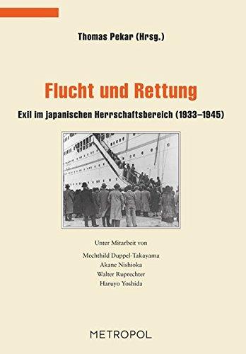 Flucht und Rettung: Exil im japanischen Herrschaftsbereich (1933–1945) (Dokumente, Texte, Materialien)