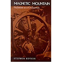 [(Magnetic Mountain: Stalinism as a Civilization)] [Author: Stephen Kotkin] published on (February, 1997)