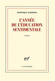 L'année de l'Éducation sentimentale par Dominique Barbéris