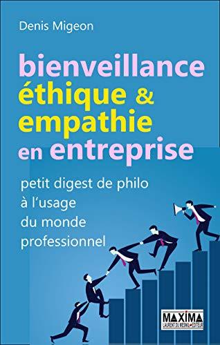 Bienveillance, éthique & empathie en entreprise - Petit digest de philo à l'usage du monde professi par Denis Migeon