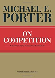 On Competition, Updated and Expanded Edition by Michael E. Porter (2008-09-09)