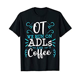 Funny Occupational Therapist OT Therapy ADLs Coffee T-shirt