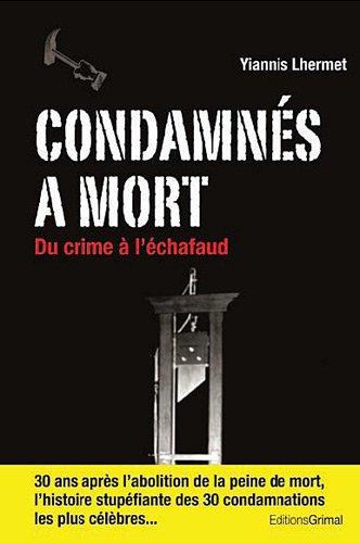 Condamnés à mort : Du crime a l'échafaud par Yiannis Lhermet