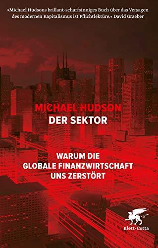 Der Sektor: Warum die globale Finanzwirtschaft uns zerstört