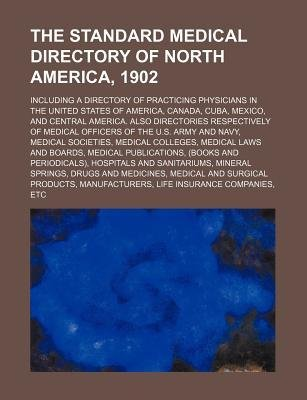 [ The Standard Medical Directory of North America, 1902; Including a Directory of Practicing Physicians in the United States of America, Canada, Cuba, Mexic Group, Books ( Author ) ] { Paperback } 2012