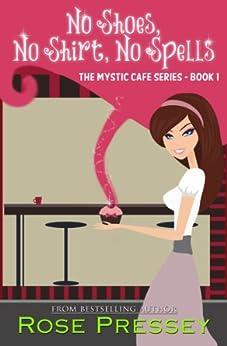 No Shoes, No Shirt, No Spells (Mystic Cafe Series Book 1) by [Pressey, Rose]