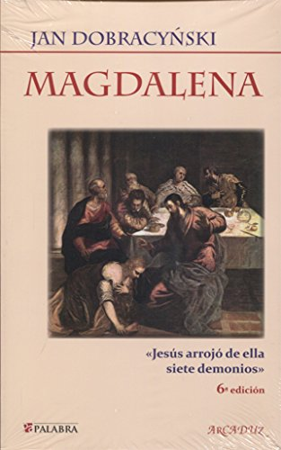 Magdalena : Jesús arrojó de ella siete demonios por Jan Dobraczynski
