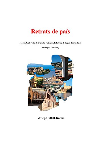 Retrats de País: (Tossa, Sant Feliu de Guíxols, Palamós, Palafrugell, Begur, Torroella de Montgrí/L'Estartit) (Catalan Edition) por Josep Cullell-Ramis
