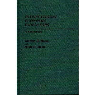By Geoffrey Hoyt Moore ; Melita H Moore ; Geoffrey H Moore ( Author ) [ International Economic Indicators: A Sourcebook By Sep-1985 Hardcover