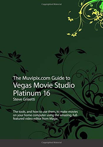 The Muvipix.com to Vegas Movie Studio Platinum 16: The tools, and how to use them, to make movies on your home computer using the amazing, full-featured video editor from Magix. -