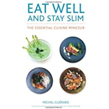 Eat Well and Stay Slim: The Essential Cuisine Minceur by Michel Guerard (2014-04-01)