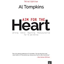 Aim for the Heart: Write, Shoot, Report and Produce for TV and Multimedia (English Edition)